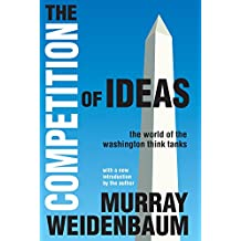 The Competition of Ideas: The World of the Washington Think Tanks (English Edition)