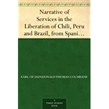 Narrative of Services in the Liberation of Chili, Peru and Brazil, from Spanish and Portuguese Domination, Volume 1 (English Edition)