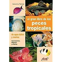 El gran libro de los peces tropicales (Spanish Edition)