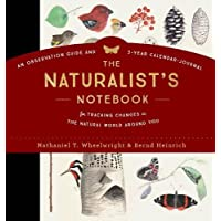 The Naturalist's Notebook: An Observation Guide and 5-Year Calendar-Journal for Tracking Changes in the Natural World Around Us