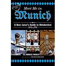 Meet Me in Munich: A Beer Lover's Guide to Oktoberfest (English Edition)