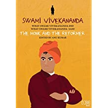 Swami Vivekananda: The Monk and The Reformer: What Swami Vivekananda Did, What Swami Vivekananda Said (What They Did, What They Said Series) (English Edition)