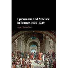 Epicureans and Atheists in France, 1650–1729 (English Edition)