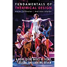 Fundamentals of Theatrical Design: A Guide to the Basics of Scenic, Costume, and Lighting Design (English Edition)