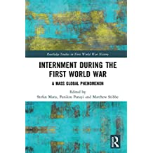 Internment during the First World War: A Mass Global Phenomenon (Routledge Studies in First World War History) (English Edition)