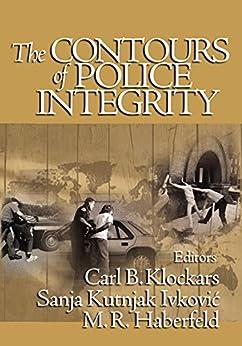 """The Contours of Police Integrity (English Edition)"",作者:[Klockars, Carl B., Kutnjak Ivkovic, Sanja, Haberfeld, Maria (Maki)]"