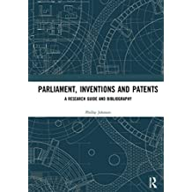 Parliament, Inventions and Patents: A Research Guide and Bibliography (English Edition)