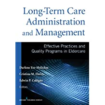 Long-Term Care Administration and Management: Effective Practices and Quality Programs in Eldercare (English Edition)