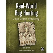 Real-World Bug Hunting: A Field Guide to Web Hacking (English Edition)