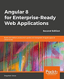 """Angular 8 for Enterprise-Ready Web Applications - Second Edition: Build and deliver production-grade and evergreen Angular apps at cloud-scale (English Edition)"",作者:[Uluca,  Doguhan]"