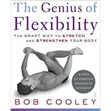 The Genius of Flexibility: The Smart Way to Stretch and Strengthen Your Body (English Edition)