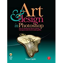 Art and Design in Photoshop: How to simulate just about anything from great works of art to urban graffiti (English Edition)