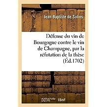 D�fense Du Vin de Bourgogne Contre Le Vin de Champagne Par La R�futation de Ce Qui a �t� Avanc�