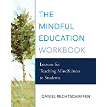 The Mindful Education Workbook: Lessons for Teaching Mindfulness to Students (English Edition)