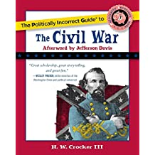 The Politically Incorrect Guide to the Civil War (The Politically Incorrect Guides) (English Edition)
