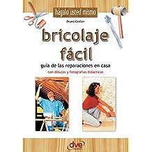 Bricolaje fácil. Guía de las reparaciones en casa (Spanish Edition)
