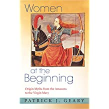 Women at the Beginning: Origin Myths from the Amazons to the Virgin Mary (English Edition)