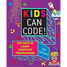 Kids Can Code!: Fun Ways to Learn Computer Programming (English Edition)