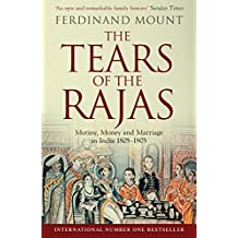 The Tears of the Rajas: Mutiny, Money and Marriage in India 1805-1905 (English Edition)