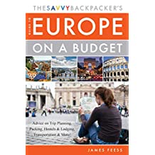 The Savvy Backpacker's Guide to Europe on a Budget: Advice on Trip Planning, Packing, Hostels & Lodging, Transportation & More! (English Edition)