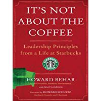 It's Not About the Coffee: Lessons on Putting People First from a Life at Starbucks