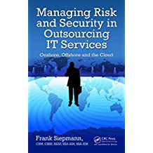 Managing Risk and Security in Outsourcing IT Services: Onshore, Offshore and the Cloud (Auerbach Book) (English Edition)