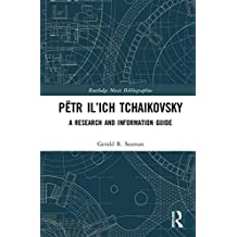 Pëtr Il'ich Tchaikovsky: A Research and Information Guide (Routledge Music Bibliographies) (English Edition)