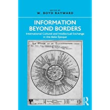 Information Beyond Borders: International Cultural and Intellectual Exchange in the Belle Époque (English Edition)
