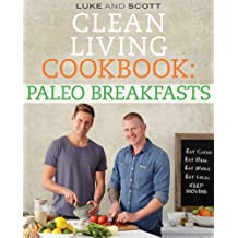 Clean Living Cookbook: Paleo Breakfasts (The Clean Living Series Book 4) (English Edition)