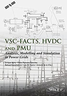 VSC-FACTS, HVDC and PMU: Analysis, Modelling and Simulation in Power Grids.pdf