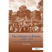 The Almain in Britain, c.1549-c.1675: A Dance Manual from Manuscript Sources (English Edition)