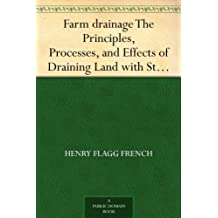 Farm drainage The Principles, Processes, and Effects of Draining Land with Stones, Wood, Plows, and Open Ditches, and Especially with Tiles (English Edition)