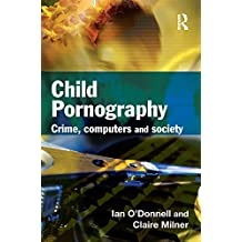 Child Pornography: Crime, Computers and Society (English Edition)