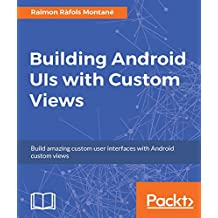 Building Android UIs with Custom Views: Build amazing custom user interfaces with Android custom views (English Edition)