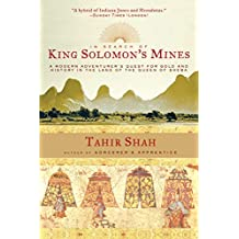 In Search of King Solomon's Mines: A Modern Adventurer's Quest for Gold and History in the Land of the Queen of Sheba (English Edition)