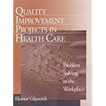 Quality Improvement Projects in Health Care: Problem Solving in the Workplace (English Edition)