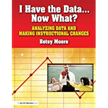 I Have the Data... Now What?: Analyzing Data and Making Instructional Changes (English Edition)