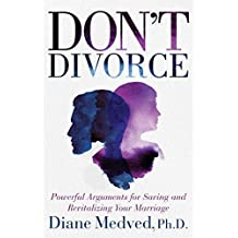 Don't Divorce: Powerful Arguments for Saving and Revitalizing Your Marriage (English Edition)