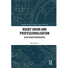 Rugby Union and Professionalisation: Elite Player Perspectives (Routledge Research in Sport, Culture and Society) (English Edition)