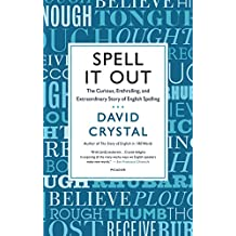 Spell It Out: The Curious, Enthralling and Extraordinary Story of English Spelling (English Edition)