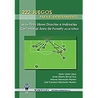 222 Juegos Para El Entrenamiento de Los Tiros Libres Directos E Indirectos Cercanos Al Area de Penalty En El Futbol