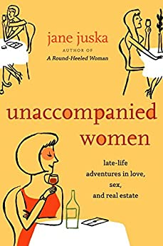 """Unaccompanied Women: Late-Life Adventures in Love, Sex, and Real Estate (English Edition)"",作者:[Juska, Jane]"