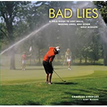 Bad Lies: A Field Guide to Lost Balls, Missing Links, and Other Golf Mishaps (English Edition)