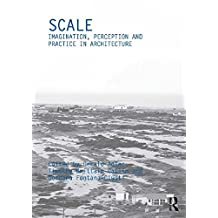 Scale: Imagination, Perception and Practice in Architecture (Critiques: Critical Studies in Architectural Humanities Book 7) (English Edition)