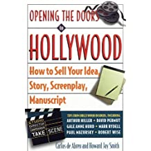 Opening the Doors to Hollywood: How to Sell Your Idea, Story, Screenplay, Manuscript (English Edition)