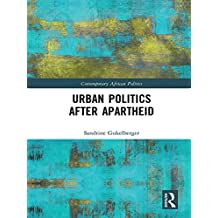 Urban Politics After Apartheid (Contemporary African Politics Book 9) (English Edition)