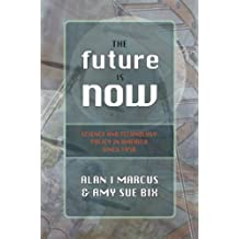 The Future Is Now: Science And Technology Policy in America Since 1950 (Control of Nature) (English Edition)