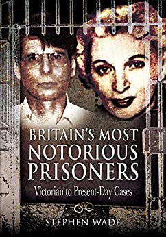 """""""Britain's Most Notorious Prisoners: Victorian to Present-Day Cases (English Edition)"""",作者:[Wade, Stephen]"""