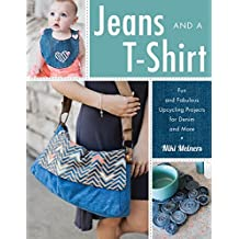 Jeans and a T-Shirt: Fun and Fabulous Upcycling Projects for Denim and More (English Edition)