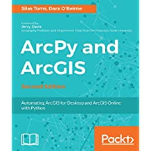 ArcPy and ArcGIS - Second Edition: Automating ArcGIS for Desktop and ArcGIS Online with Python (English Edition)